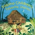 Filipino Children's Favorite Stories ebook by Liana Romulo, Joanne De Leon