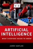 Artificial Intelligence - What Everyone Needs to Know ebook by Jerry Kaplan