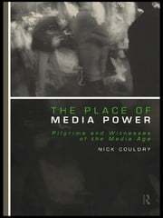 The Place of Media Power - Pilgrims and Witnesses of the Media Age ebook by Nick Couldry
