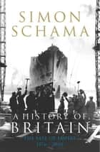 A History of Britain - Volume 3 - The Fate of Empire 1776-2000 ebook by Simon Schama CBE