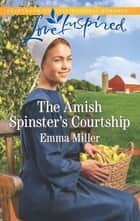 The Amish Spinster's Courtship ebook by Emma Miller