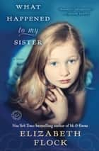 What Happened to My Sister ebook by Elizabeth Flock