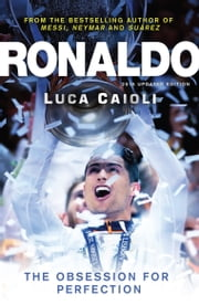 Ronaldo – 2015 Updated Edition: The Obsession for Perfection ebook by Luca Caioli