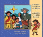 Amadito and the Hero Children: Amadito y los Ninos Heroes ebook by Enrique R. Lamadrid,Amy Córdova
