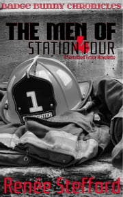 The Men of Station Four: Badge Bunny Chronicles #1 ebook by Renée Stefford