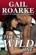 The Wild One ebook by Gail Roarke