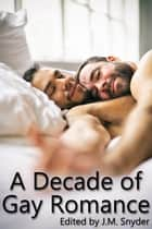 A Decade of Gay Romance ebook by J.M. Snyder, Drew Hunt, JL Merrow,...