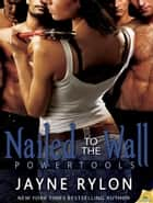 Nailed to the Wall ebook by Jayne Rylon