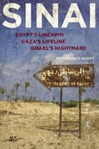Sinai - Egypt's Linchpin, Gaza's Lifeline, Israel's Nightmare ebook by