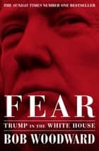 Fear - Trump in the White House ebook by