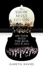The Show Must Go On - On Tour with the LSO in 1912 & 2012 ebook by Gareth Davies