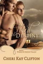 Trail To Destiny ebook by Cheri Kay Clifton