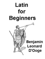 Latin For Beginners ebook by Benjamin Leonard D'Ooge