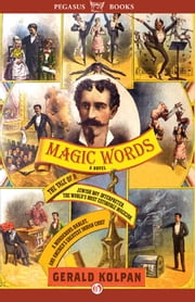 Magic Words - The Tale of a Jewish Boy-Interpreter, the Frontier's Most Estimable Magician, a Murderous Harlot, and America's Greatest Indian Chief ebook by Gerald Kolpan