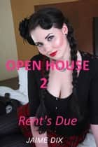 Open House 2: Rent's Due ebook by Jaime Dix