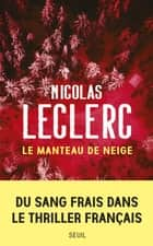 Le manteau de neige ebook by Nicolas Leclerc