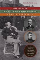The Master, the Modern Major General, and His Clever Wife ebook by Henry James,Alan G. James