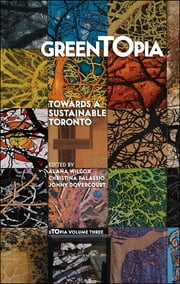 GreenTOpia - Towards a Sustainable Toronto ebook by