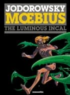 The Incal #2 : The Luminous Incal - The Luminous Incal ebook by Alexandro Jodorowsky, Moebius