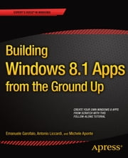 Building Windows 8.1 Apps from the Ground Up ebook by Emanuele Garofalo,Antonio Liccardi,Michele Aponte