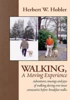 Walking, A Moving Experience ebook by Herbert W. Hobler