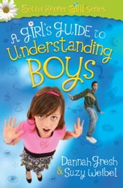 A Girl's Guide to Understanding Boys ebook by Dannah Gresh,Suzy Weibel