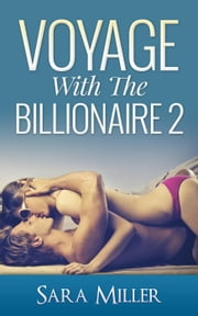 Voyage With The Billionaire: 2 - Voyage With The Billionaire, #2 ebook by Sarah Miller