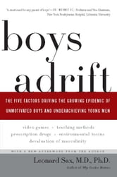 Boys Adrift - The Five Factors Driving the Growing Epidemic of Unmotivated Boys and Underachieving Young Men ebook by Leonard Sax