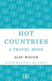 Hot Countries - A Travel Book ebook by Alec Waugh