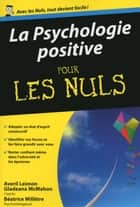 La Psychologie positive Pour les Nuls ebook by Averil LEIMON, Gladeana MCMAHON, Béatrice MILLETRE