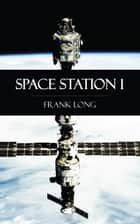Space Station 1 ebook by Frank Long