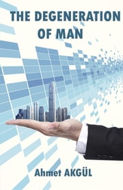 The Degeneratıon of Man ebook by Ahmet Akgul