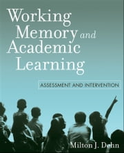 Working Memory and Academic Learning - Assessment and Intervention ebook by Milton J. Dehn