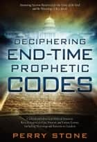 Deciphering End-Time Prophetic Codes ebook by Perry Stone