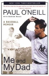 Me and My Dad - A Baseball Memoir ebook by Paul O'Neill,Burton Rocks