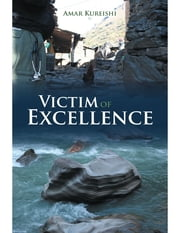 Victim of Excellence ebook by Amar Kureishi