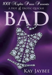 Bad: A Hot M/F/F Erotic Quickie ebook by Kay Jaybee