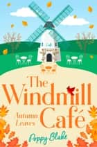 The Windmill Café: Autumn Leaves (The Windmill Café, Book 2) ebook by Poppy Blake