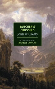 Butcher's Crossing ebook by John Williams,Michelle Latiolais