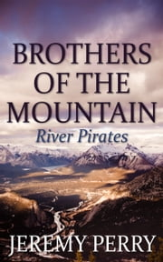 Brothers of the Mountain: River Pirates ebook by Jeremy Perry