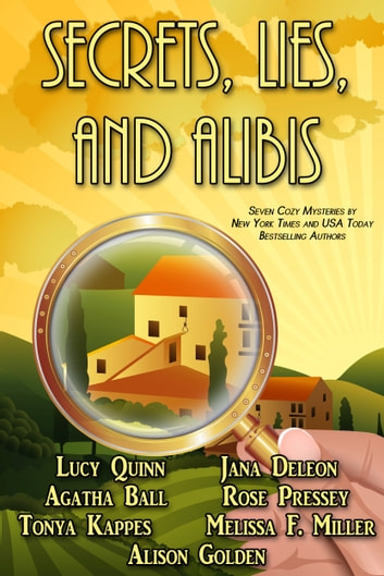 Secrets, Lies, and Alibis - 7 Cozy Mysteries ebook by Lucy Quinn,Jana Deleon,Melissa F. Miller,Tonya Kappes,Alison Golden,Agatha Ball,Rose Pressey
