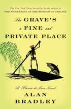 The Grave's a Fine and Private Place - A Flavia de Luce Novel e-bok by Alan Bradley
