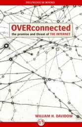 Overconnected - The Promise and Threat of the Internet ebook by William H. Davidow