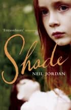 Shade ebook by Neil Jordan