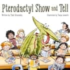 Pterodactyl Show and Tell ebook by Thad Krasnesky, Tanya Leonello