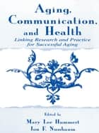 Aging, Communication, and Health ebook by Mary Lee Hummert,Jon F. Nussbaum