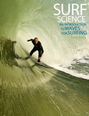 Surf Science - An Introduction to Waves for Surfing ebook by Tony Butt