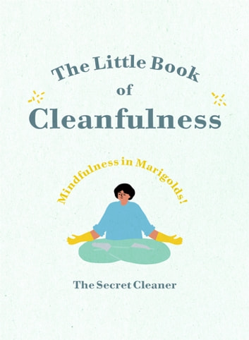 The Little Book of Cleanfulness - Mindfulness in Marigolds! eBook by The Secret Cleaner