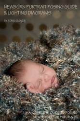 Newborn Portrait Posing Guide & Lighting Diagram ebook by Torie Glover