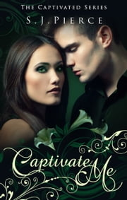 Captivate Me (Book One: The Captivated Series) ebook by S.J. Pierce